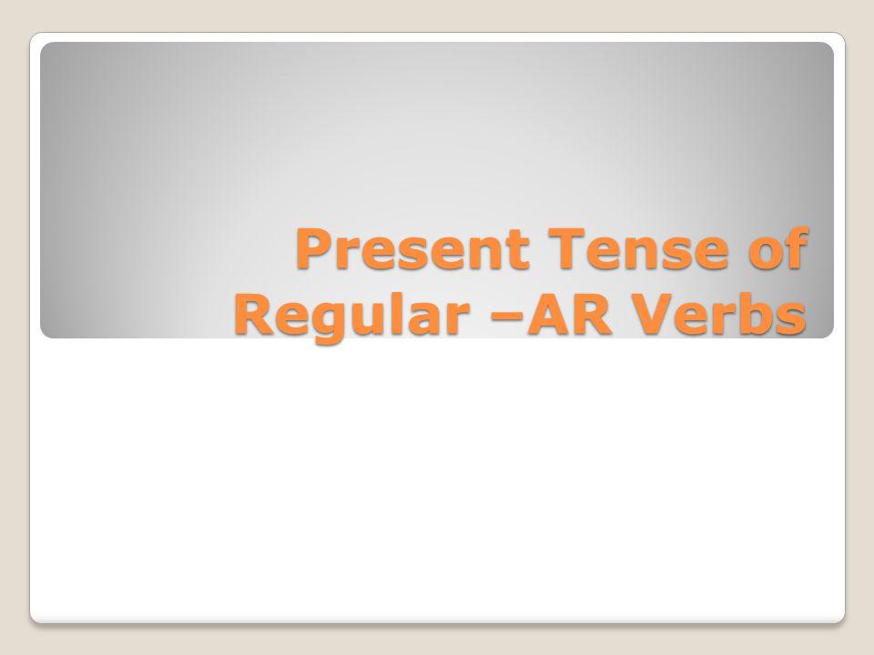 Present Tense of Regular –AR Verbs
