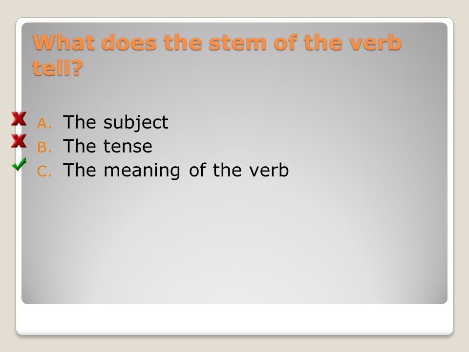 What does the stem of the verb tell