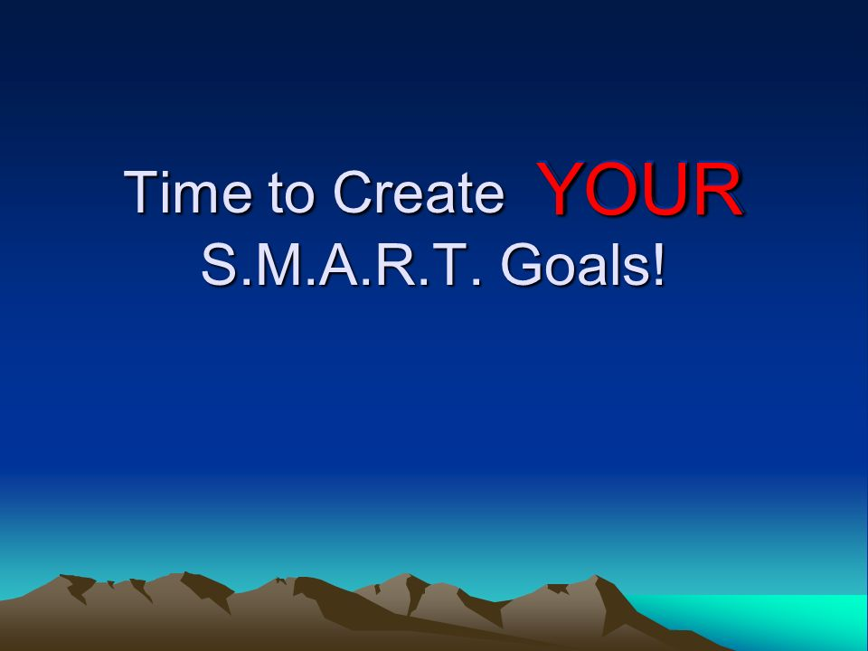 Time to Create YOUR S.M.A.R.T. Goals!