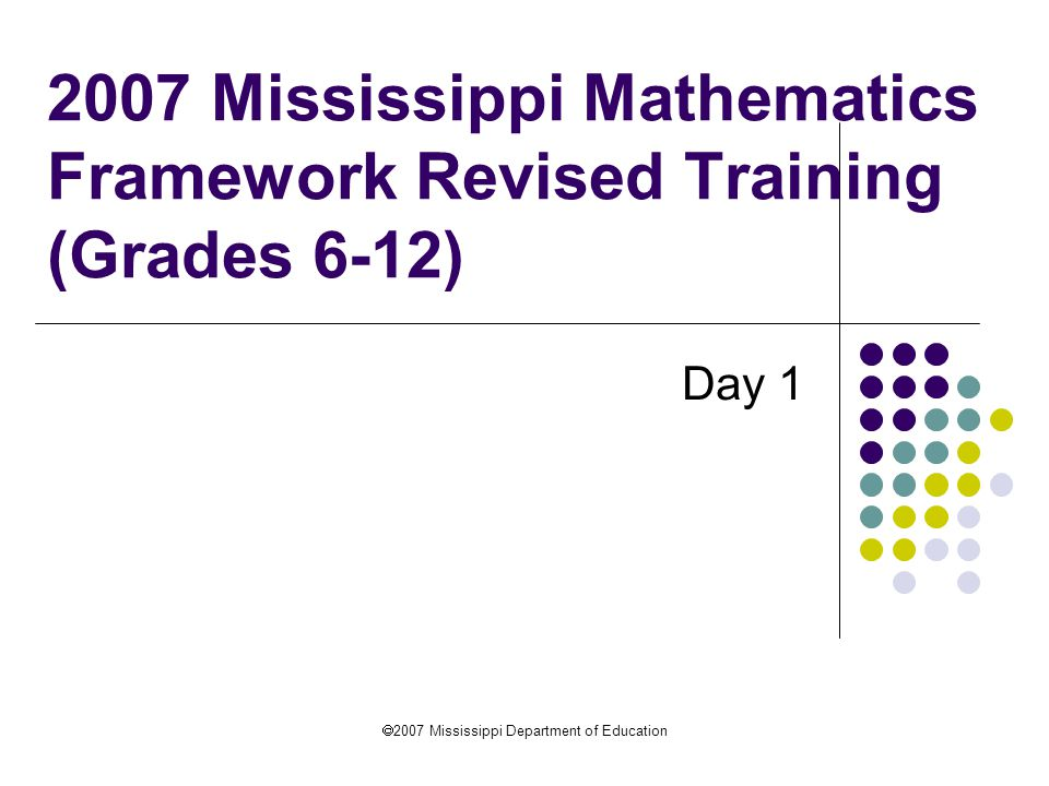 2007 Mississippi Mathematics Framework Revised Training (Grades 6-12)