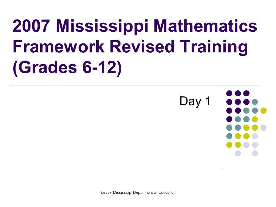 2007 Mississippi Mathematics Framework Revised Training (Grades 6-12)