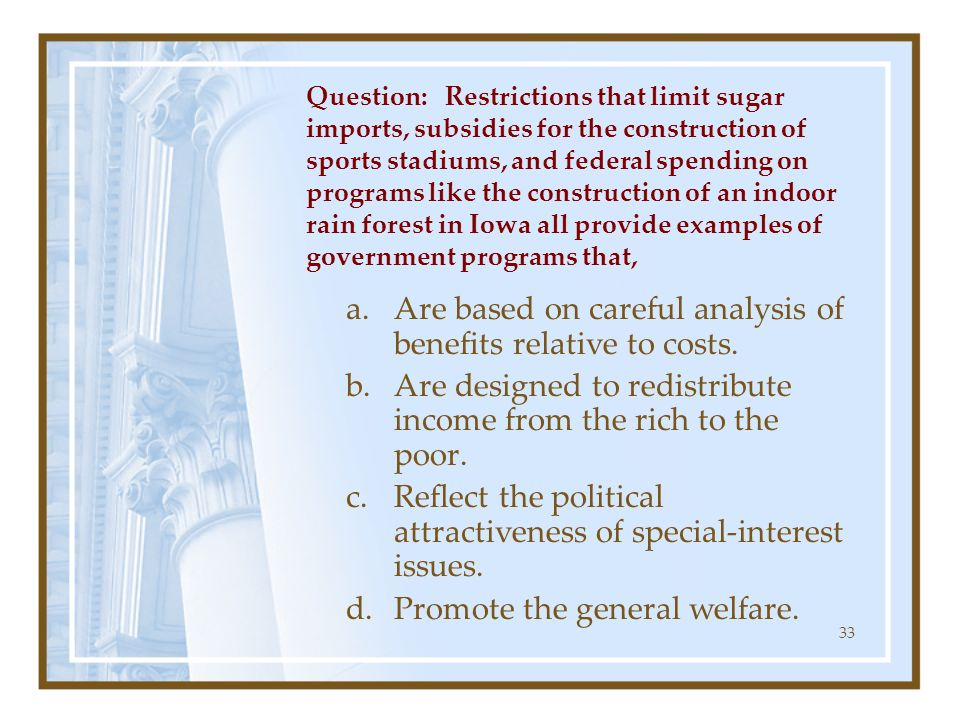 Are based on careful analysis of benefits relative to costs.