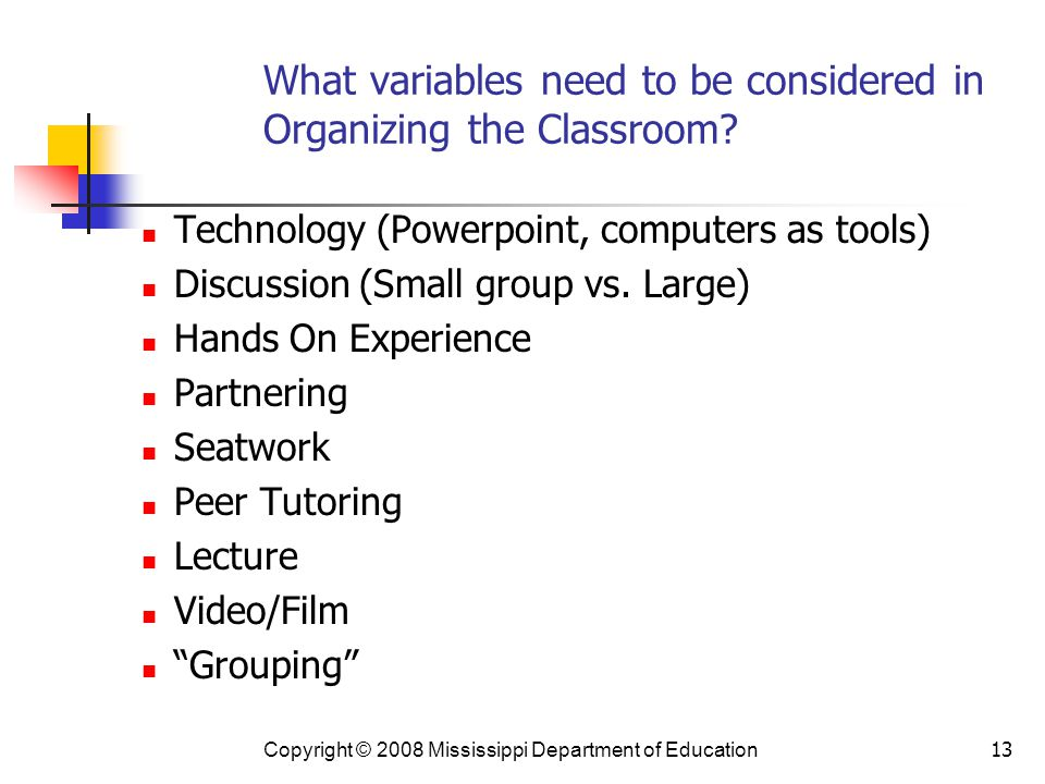 What variables need to be considered in Organizing the Classroom