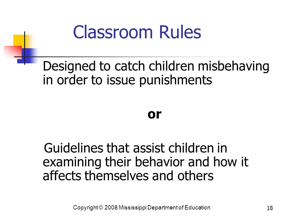 Classroom Rules Designed to catch children misbehaving in order to issue punishments. or.