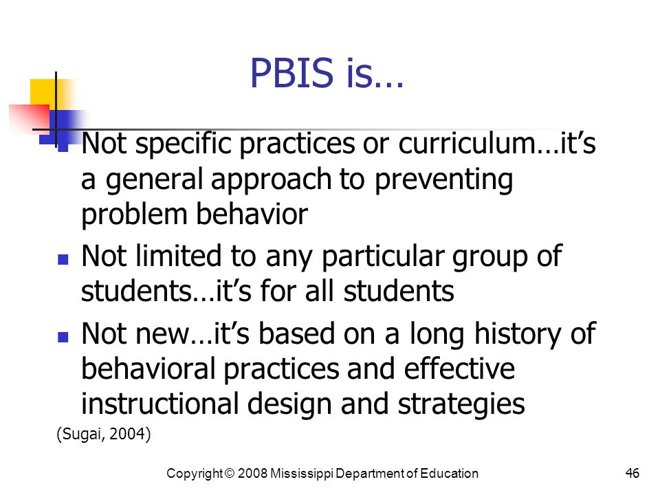 PBIS is… Not specific practices or curriculum…it's a general approach to preventing problem behavior.