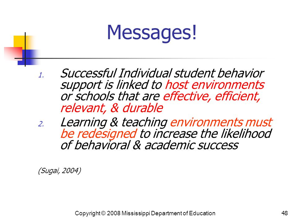Messages! Successful Individual student behavior support is linked to host environments or schools that are effective, efficient, relevant, & durable.
