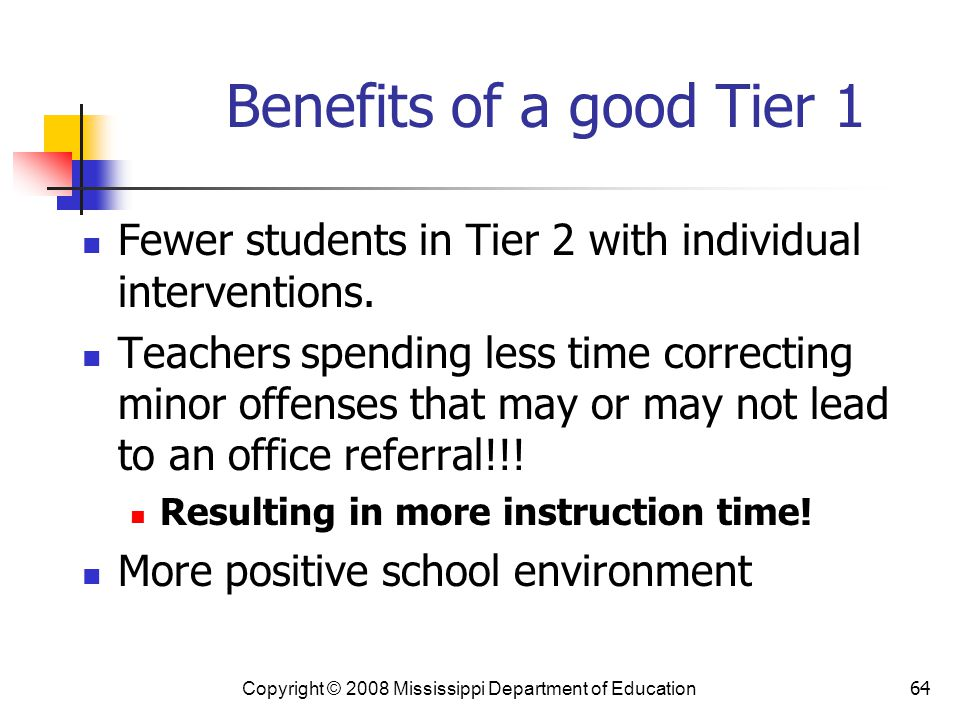 Benefits of a good Tier 1 Fewer students in Tier 2 with individual interventions.