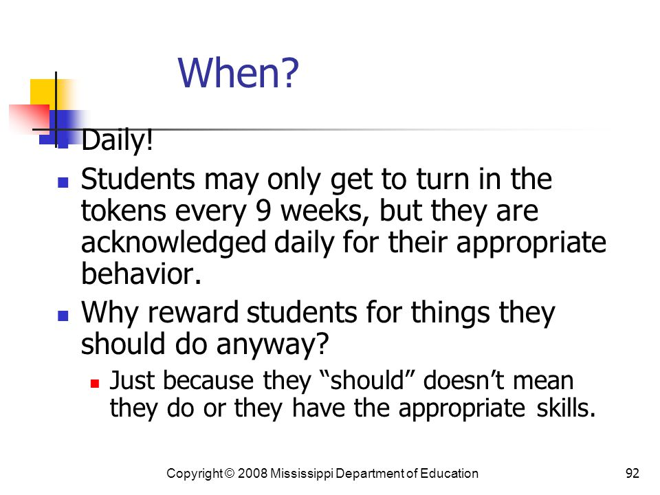 When Daily! Students may only get to turn in the tokens every 9 weeks, but they are acknowledged daily for their appropriate behavior.