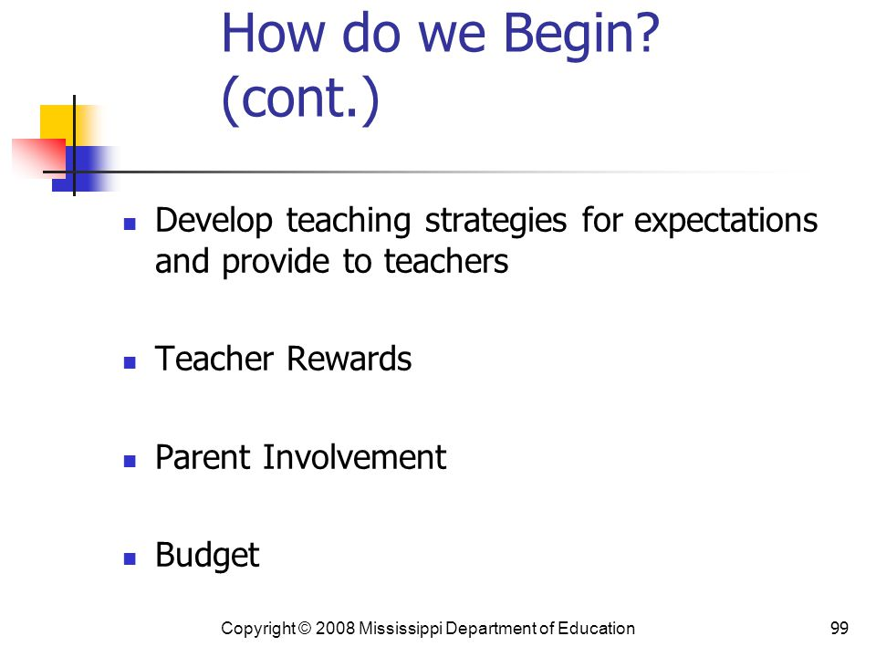 How do we Begin (cont.) Develop teaching strategies for expectations and provide to teachers.