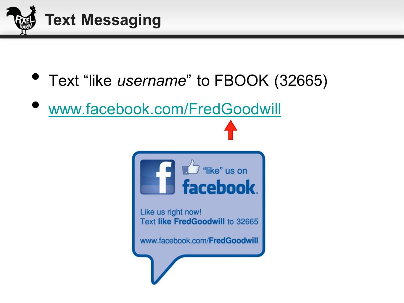 Text Messaging Text like username to FBOOK (32665) www.facebook.com/FredGoodwill