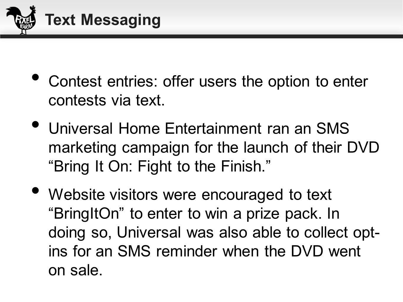 Text MessagingContest entries: offer users the option to enter contests via text.