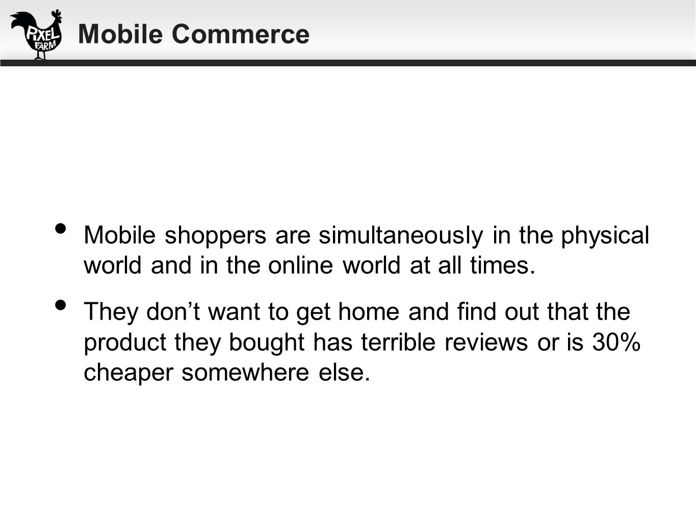 Mobile Commerce Mobile shoppers are simultaneously in the physical world and in the online world at all times.