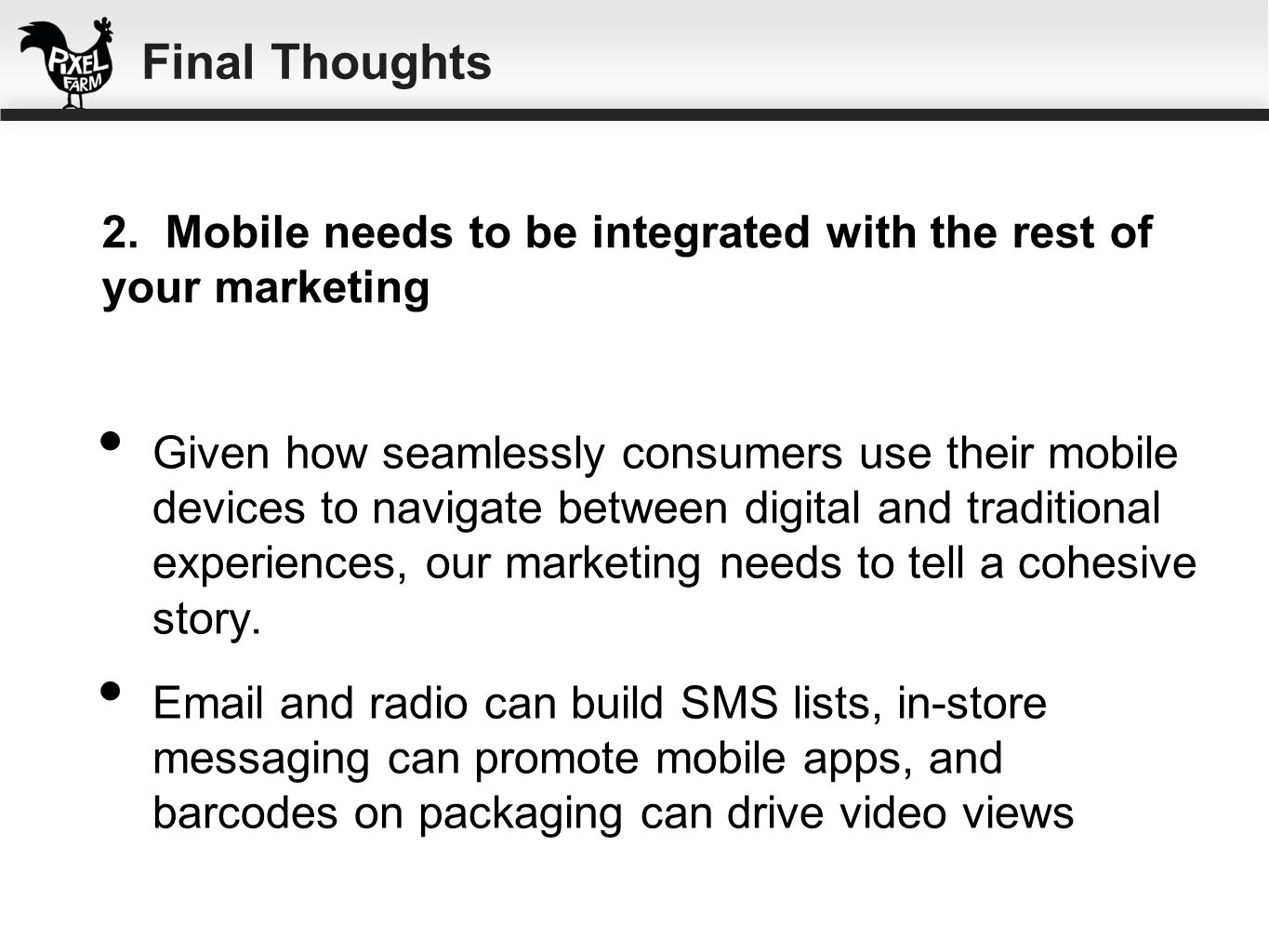 Final Thoughts2. Mobile needs to be integrated with the rest of your marketing.