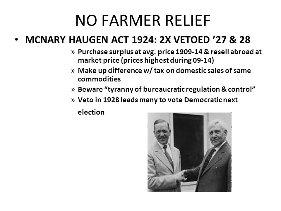 NO FARMER RELIEF MCNARY HAUGEN ACT 1924: 2X VETOED '27 & 28
