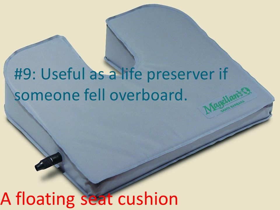 #9: Useful as a life preserver if someone fell overboard.