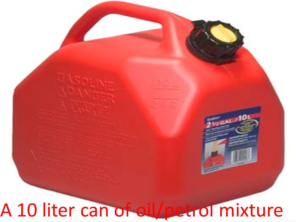 A 10 liter can of oil/petrol mixture