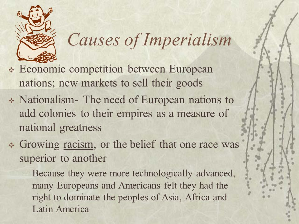Causes of Imperialism Economic competition between European nations; new markets to sell their goods.