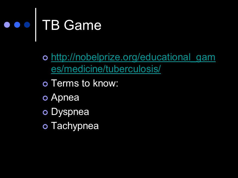 TB Game http://nobelprize.org/educational_games/medicine/tuberculosis/