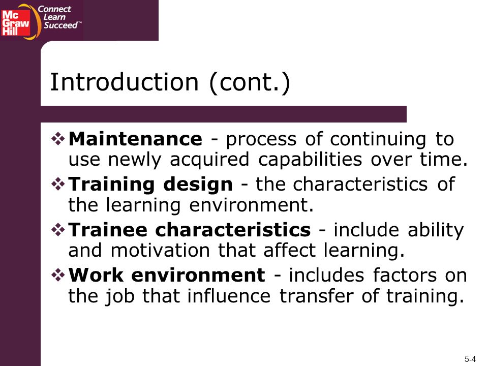 Introduction (cont.) Maintenance - process of continuing to use newly acquired capabilities over time.