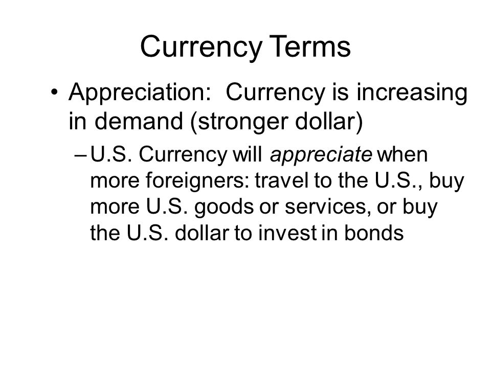 Currency Terms Appreciation: Currency is increasing in demand (stronger dollar)