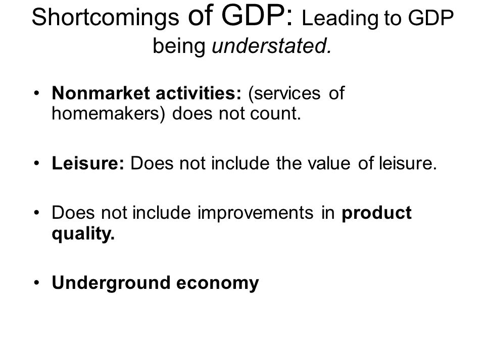 Shortcomings of GDP: Leading to GDP being understated.