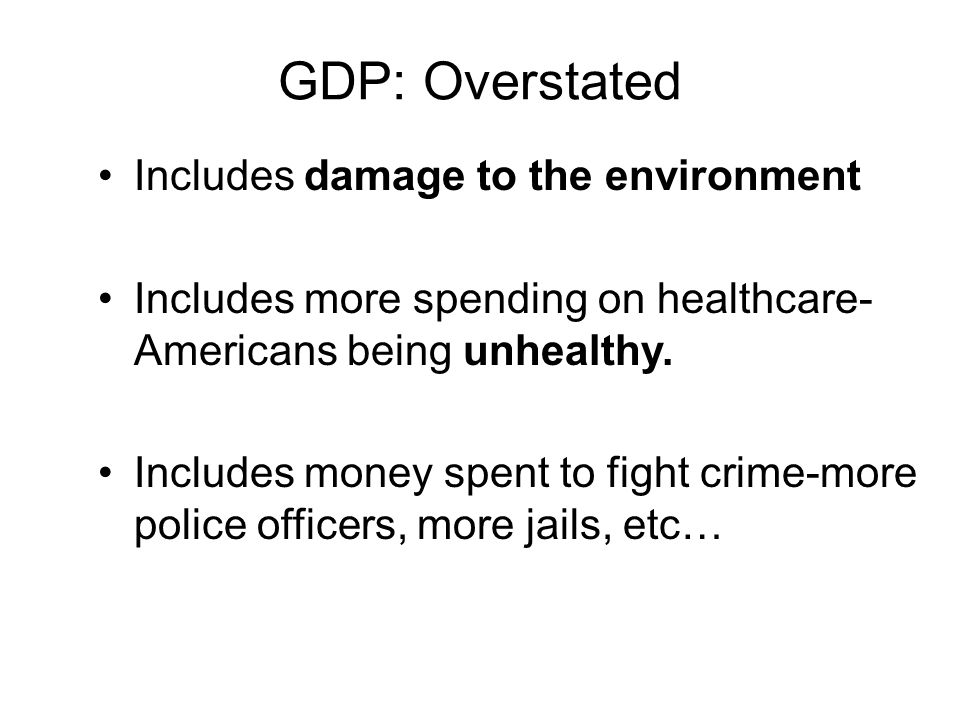 GDP: Overstated Includes damage to the environment