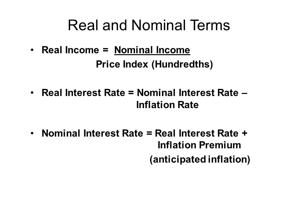 Real and Nominal Terms Real Income = Nominal Income