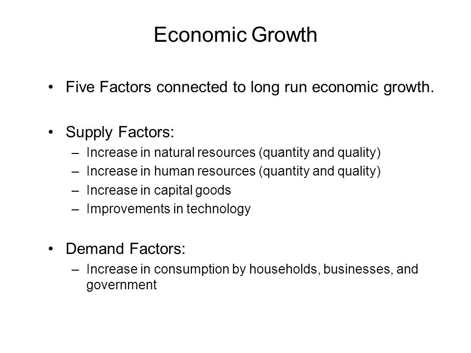 Economic Growth Five Factors connected to long run economic growth.