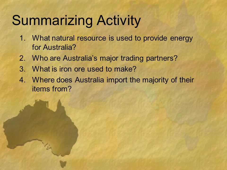 Summarizing Activity What natural resource is used to provide energy for Australia Who are Australia's major trading partners