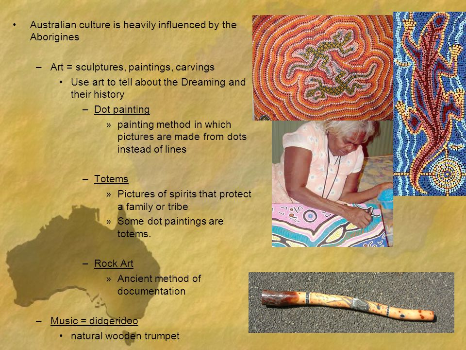 Australian culture is heavily influenced by the Aborigines