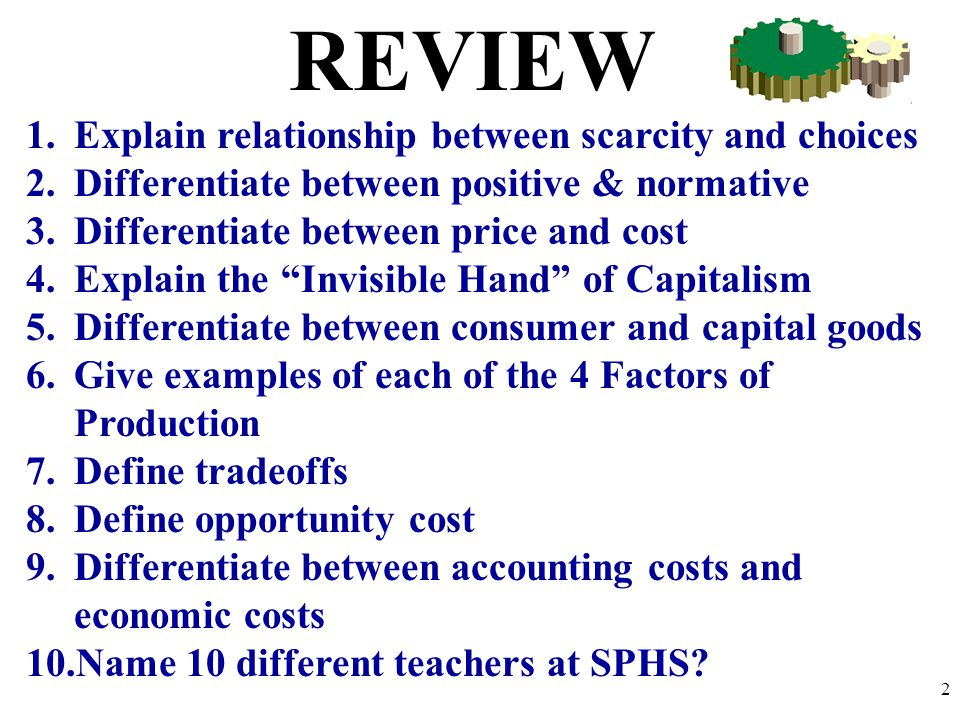 REVIEW Explain relationship between scarcity and choices
