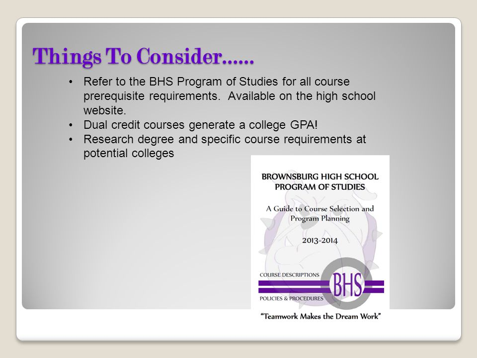 Things To Consider…… Refer to the BHS Program of Studies for all course prerequisite requirements. Available on the high school website.