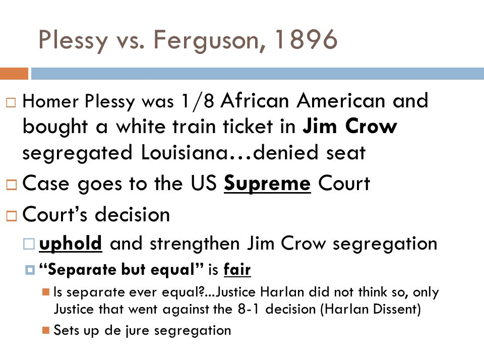 Plessy vs. Ferguson, 1896 Case goes to the US Supreme Court
