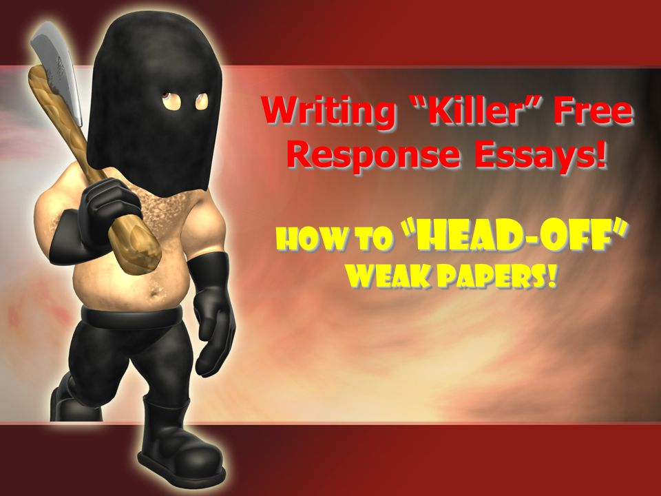 Writing Killer Free Response Essays!