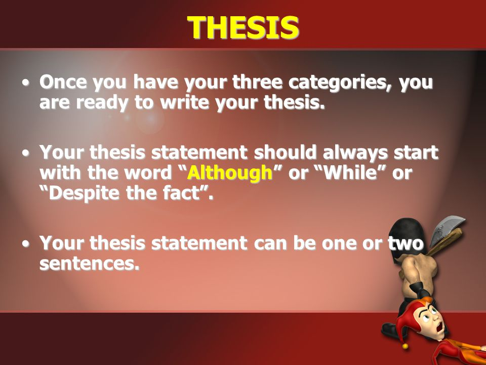 THESIS Once you have your three categories, you are ready to write your thesis.