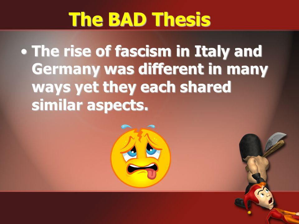 The BAD Thesis The rise of fascism in Italy and Germany was different in many ways yet they each shared similar aspects.