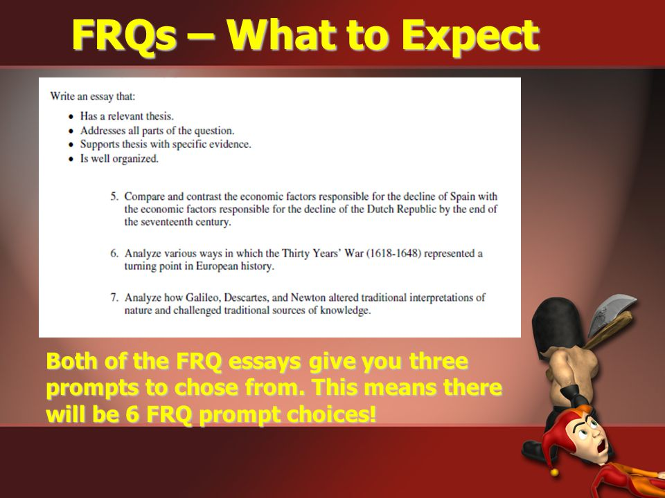 FRQs – What to Expect Both of the FRQ essays give you three prompts to chose from.