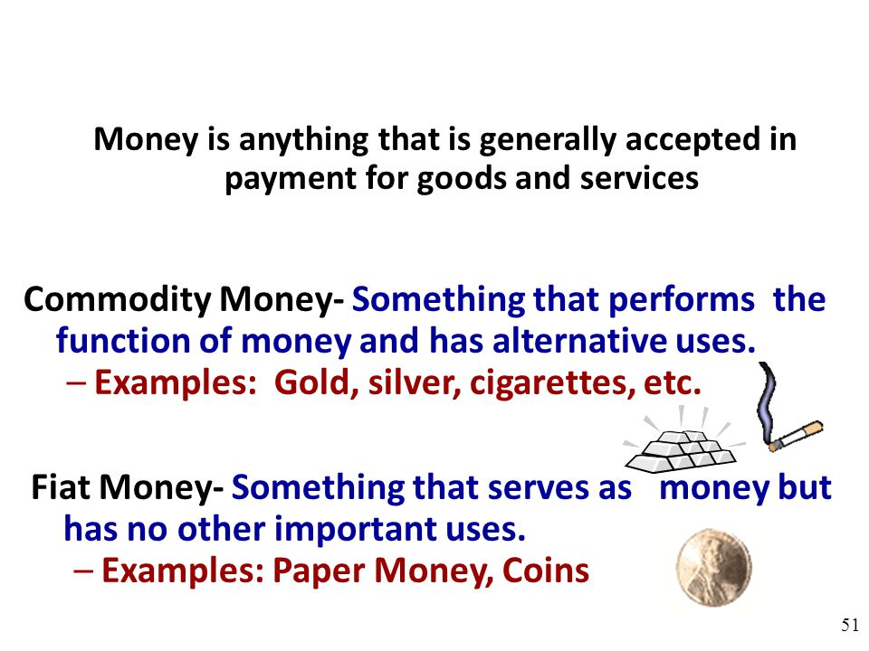 Examples: Gold, silver, cigarettes, etc.