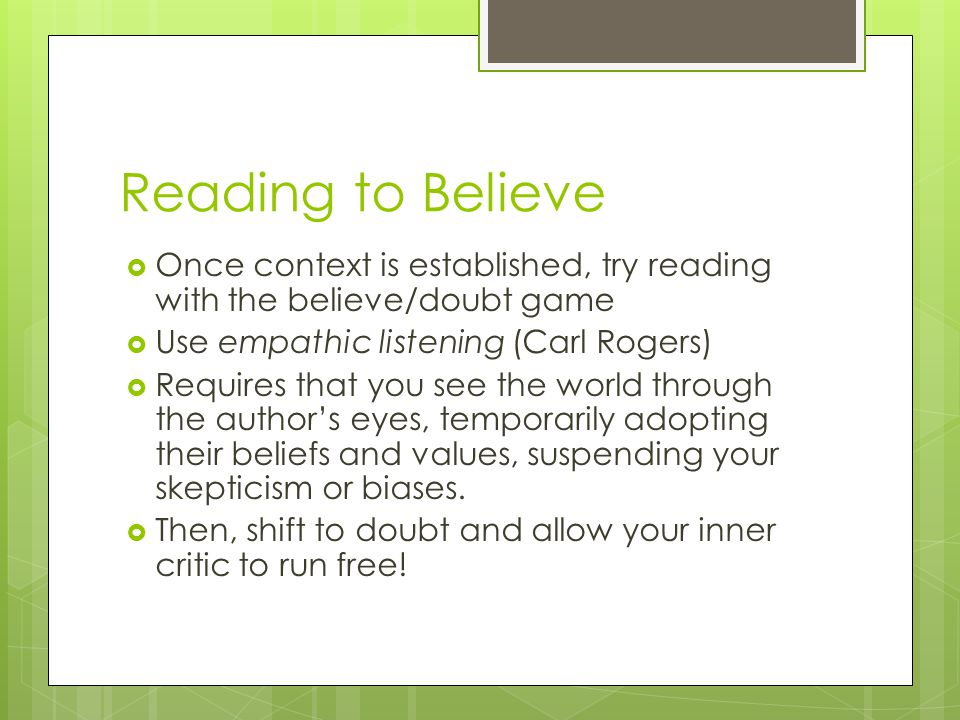 Reading to Believe Once context is established, try reading with the believe/doubt game. Use empathic listening (Carl Rogers)
