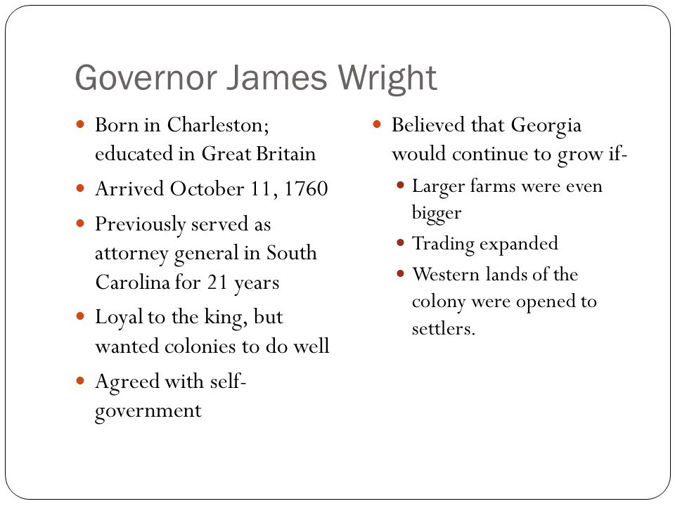 Governor James Wright Born in Charleston; educated in Great Britain