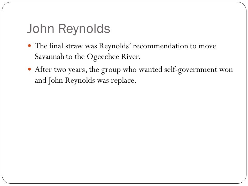 John Reynolds The final straw was Reynolds' recommendation to move Savannah to the Ogeechee River.
