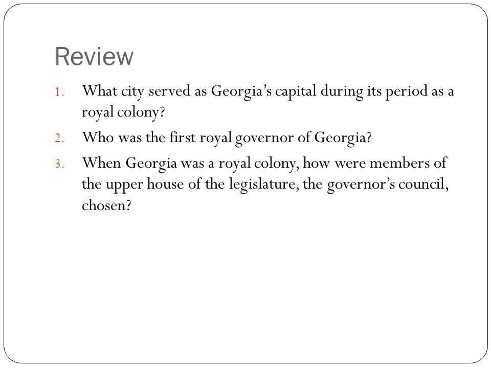 Review What city served as Georgia's capital during its period as a royal colony Who was the first royal governor of Georgia