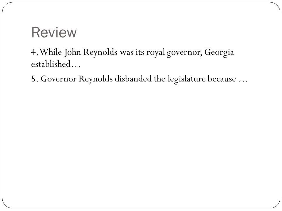 Review 4. While John Reynolds was its royal governor, Georgia established… 5.