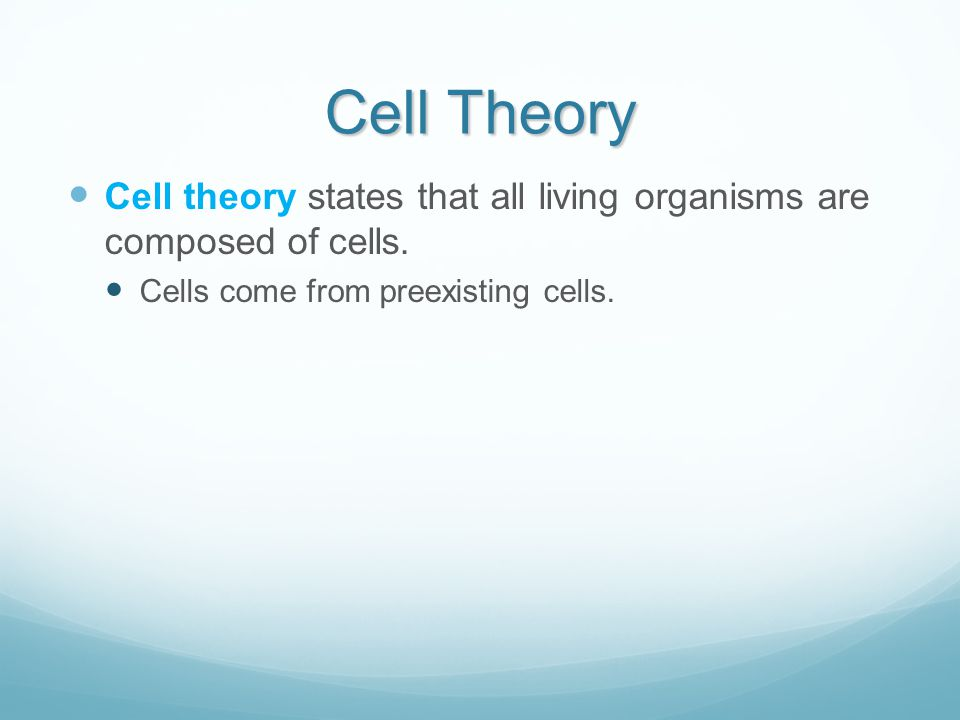 Cell Theory Cell theory states that all living organisms are composed of cells.