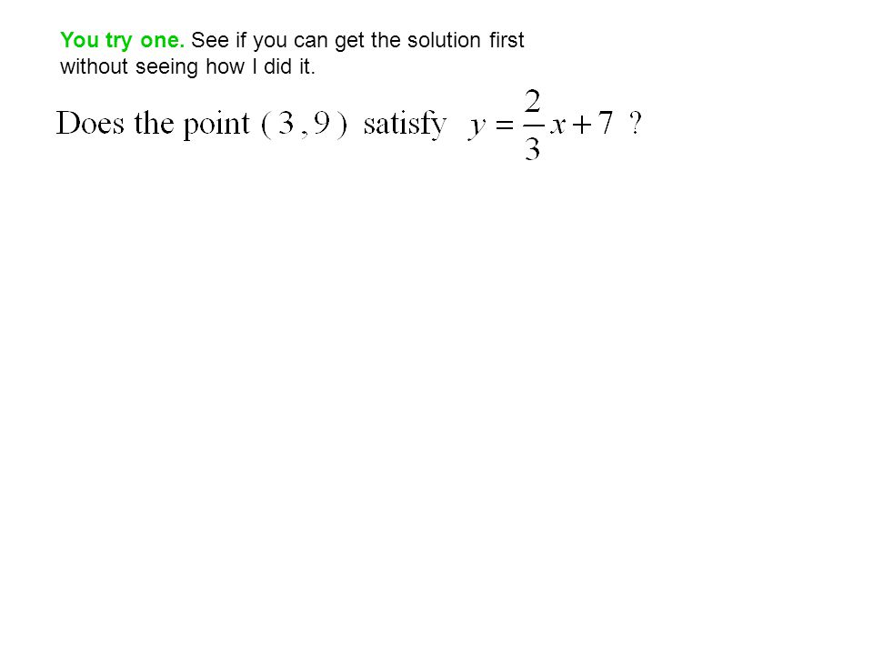 You try one. See if you can get the solution first without seeing how I did it.