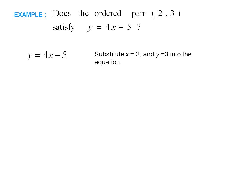 Substitute x = 2, and y =3 into the equation.