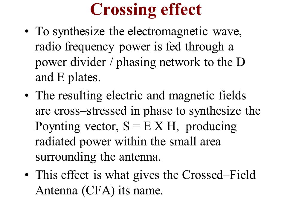Crossing effect To synthesize the electromagnetic wave, radio frequency power is fed through a power divider / phasing network to the D and E plates.