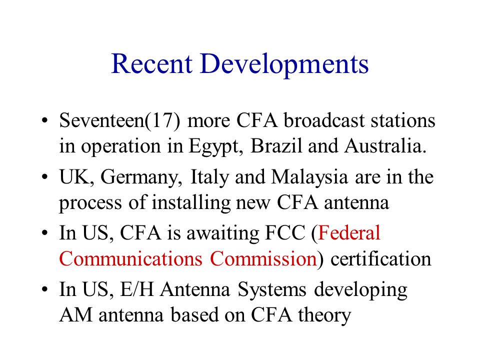 Recent Developments Seventeen(17) more CFA broadcast stations in operation in Egypt, Brazil and Australia.