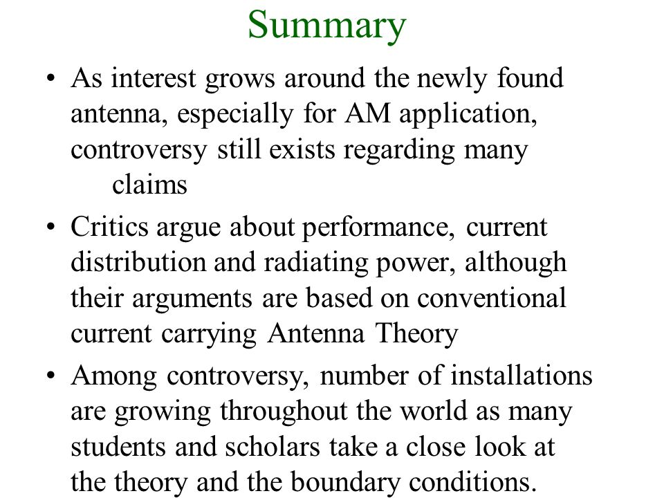 Summary As interest grows around the newly found antenna, especially for AM application, controversy still exists regarding many claims.