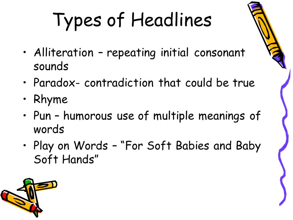 Types of Headlines Alliteration – repeating initial consonant sounds